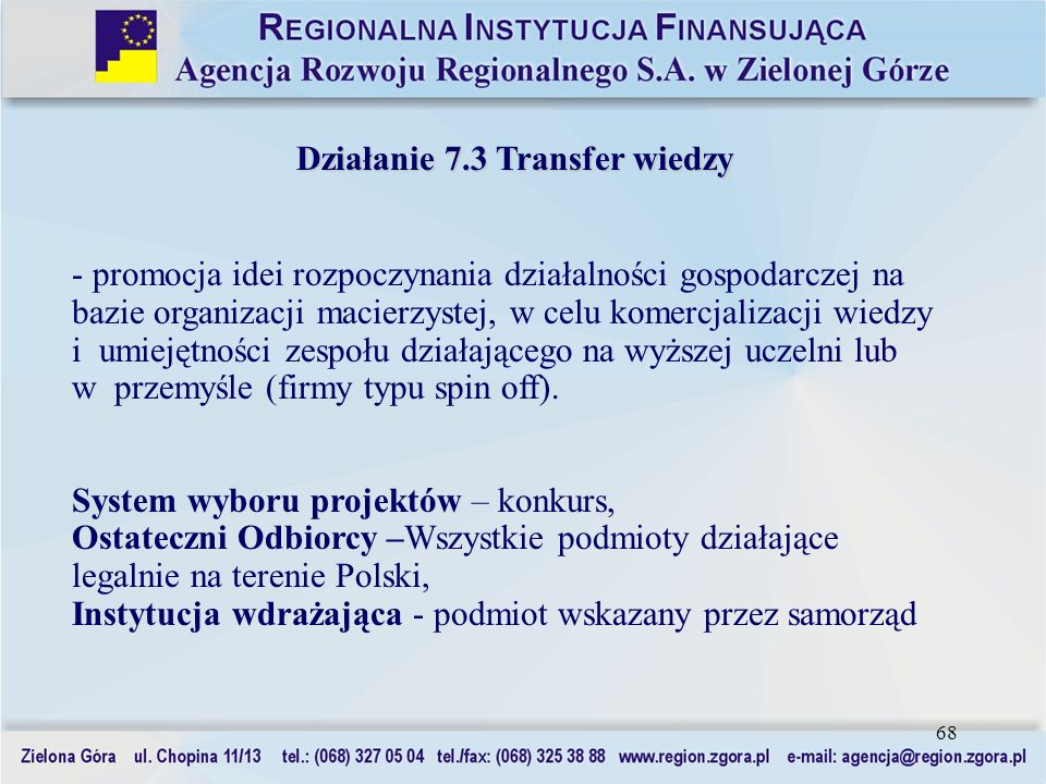 68 Działanie 7.3 Transfer wiedzy - promocja idei rozpoczynania działalności gospodarczej na bazie organizacji macierzystej, w celu komercjalizacji wie