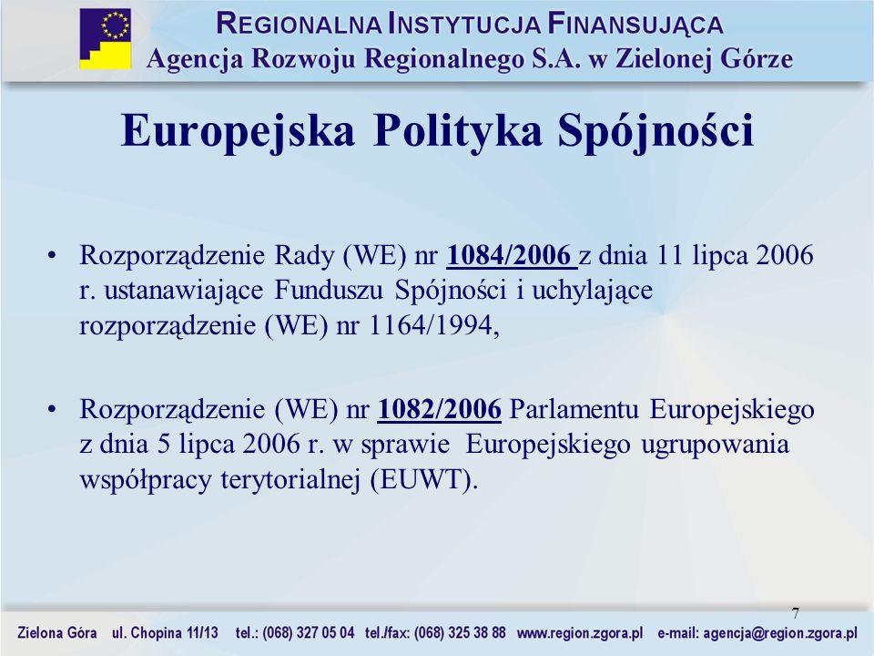 7 Europejska Polityka Spójności Rozporządzenie Rady (WE) nr 1084/2006 z dnia 11 lipca 2006 r. ustanawiające Funduszu Spójności i uchylające rozporządz