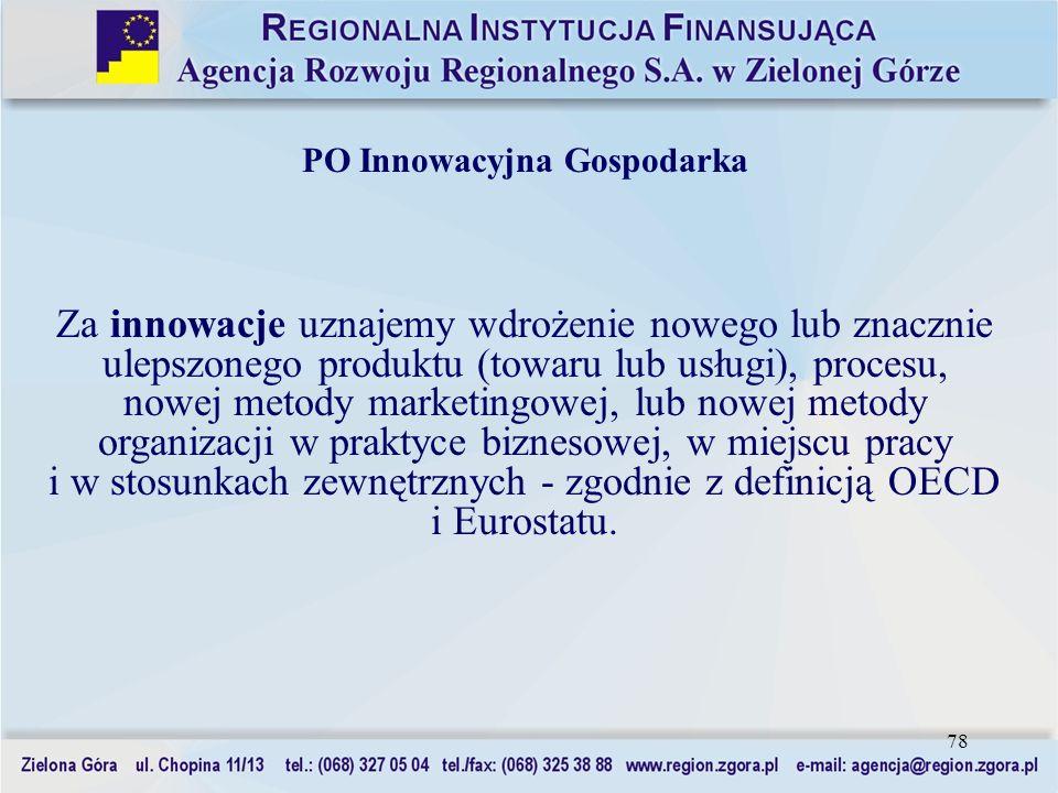 78 PO Innowacyjna Gospodarka Za innowacje uznajemy wdrożenie nowego lub znacznie ulepszonego produktu (towaru lub usługi), procesu, nowej metody marke