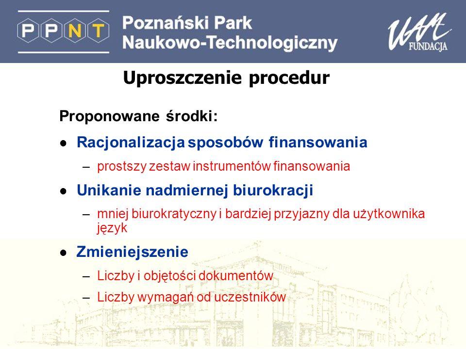 Uproszczenie procedur Proponowane środki: l Racjonalizacja sposobów finansowania –prostszy zestaw instrumentów finansowania l Unikanie nadmiernej biur