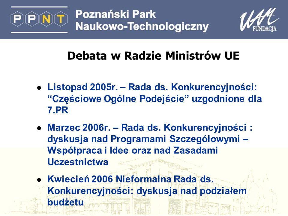 Debata w Radzie Ministrów UE l Listopad 2005r. – Rada ds. Konkurencyjności:Częściowe Ogólne Podejście uzgodnione dla 7.PR l Marzec 2006r. – Rada ds. K