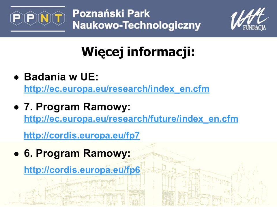 Więcej informacji: l Badania w UE: http://ec.europa.eu/research/index_en.cfm http://ec.europa.eu/research/index_en.cfm l 7. Program Ramowy: http://ec.
