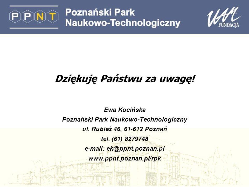 Dziękuję Państwu za uwagę! Ewa Kocińska Poznański Park Naukowo-Technologiczny ul. Rubież 46, 61-612 Poznań tel. (61) 8279748 e-mail: ek@ppnt.poznan.pl