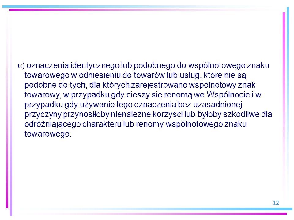 12 c) oznaczenia identycznego lub podobnego do wspólnotowego znaku towarowego w odniesieniu do towarów lub usług, które nie są podobne do tych, dla kt