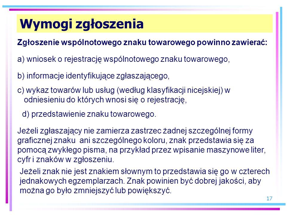 17 Wymogi zgłoszenia Zgłoszenie wspólnotowego znaku towarowego powinno zawierać: a) wniosek o rejestrację wspólnotowego znaku towarowego, b) informacj