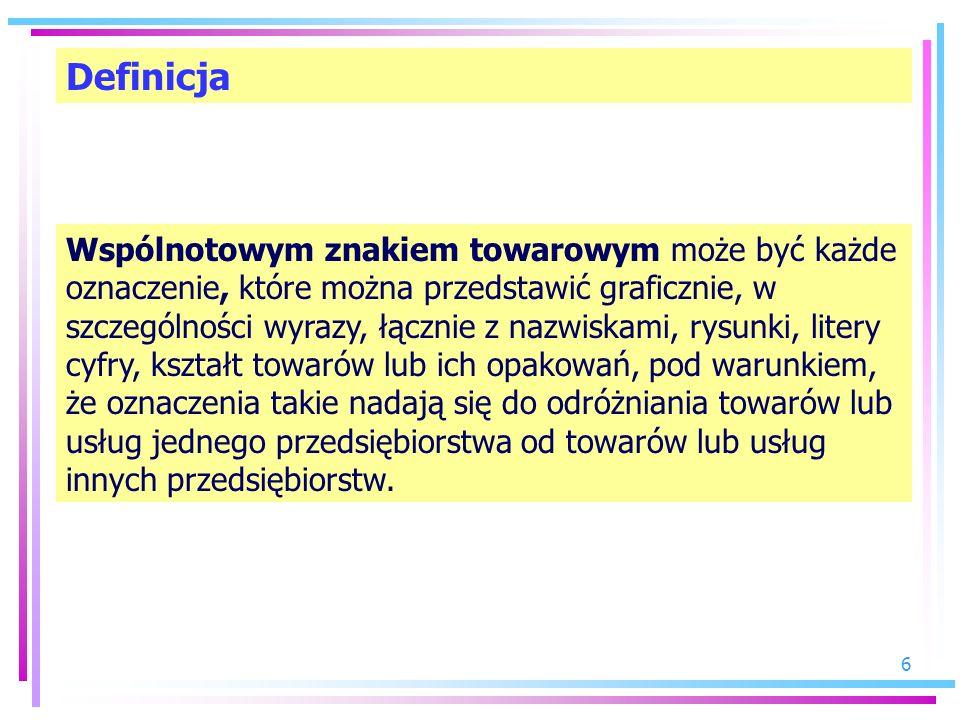 6 Definicja Wspólnotowym znakiem towarowym może być każde oznaczenie, które można przedstawić graficznie, w szczególności wyrazy, łącznie z nazwiskami
