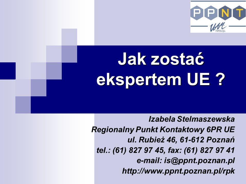 Jak zostać ekspertem UE . Izabela Stelmaszewska Regionalny Punkt Kontaktowy 6PR UE ul.