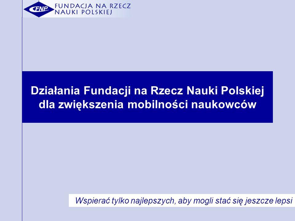 Działania Fundacji na Rzecz Nauki Polskiej dla zwiększenia mobilności naukowców Wspierać tylko najlepszych, aby mogli stać się jeszcze lepsi