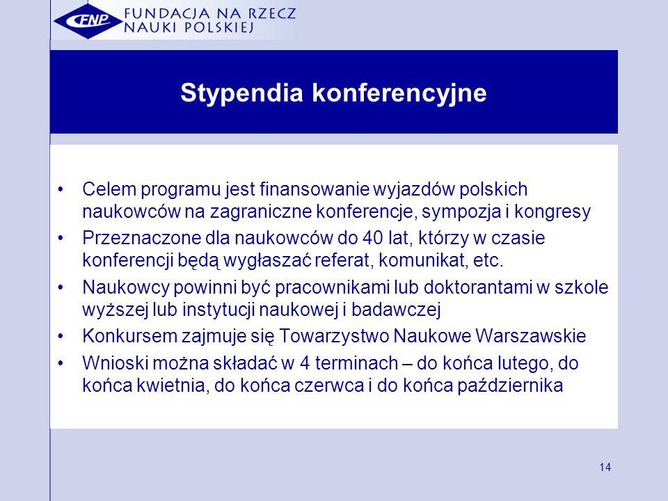 14 Stypendia konferencyjne Celem programu jest finansowanie wyjazdów polskich naukowców na zagraniczne konferencje, sympozja i kongresy Przeznaczone dla naukowców do 40 lat, którzy w czasie konferencji będą wygłaszać referat, komunikat, etc.