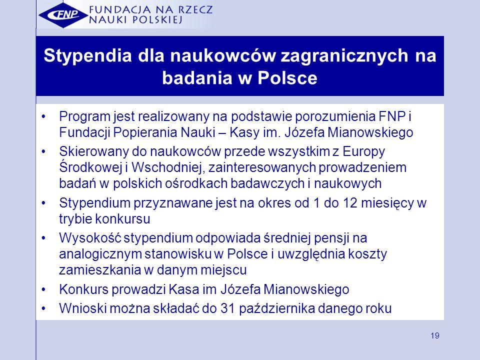 19 Stypendia dla naukowców zagranicznych na badania w Polsce Program jest realizowany na podstawie porozumienia FNP i Fundacji Popierania Nauki – Kasy