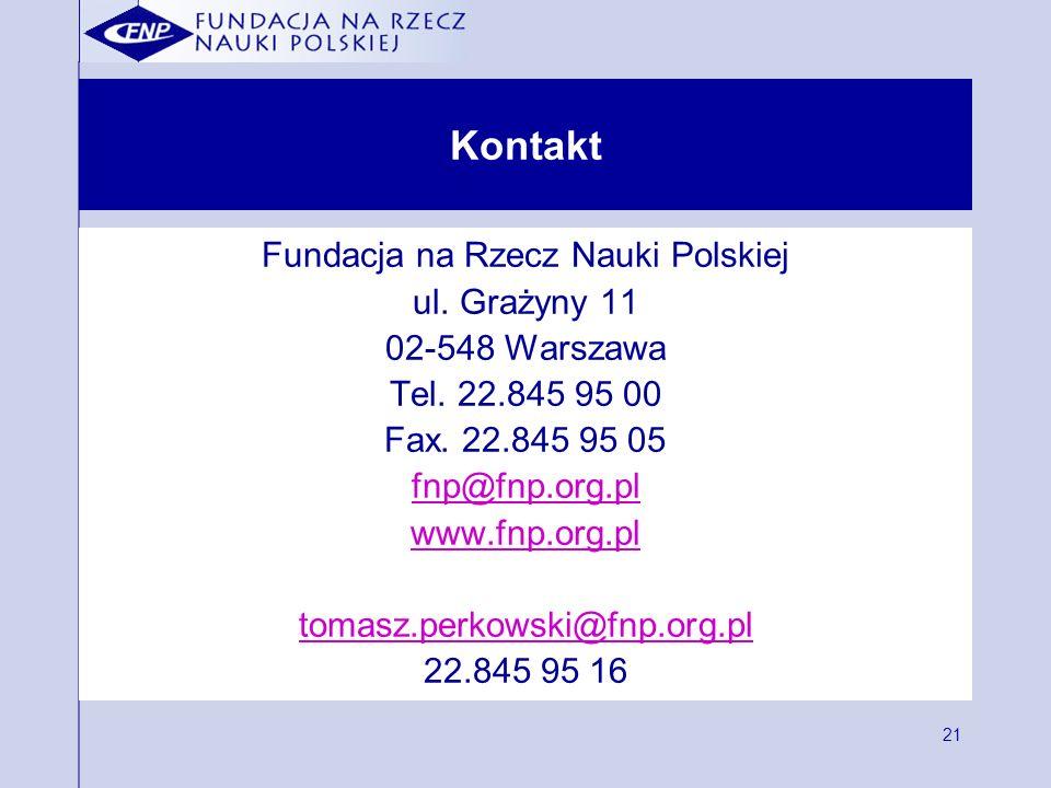21 Kontakt Fundacja na Rzecz Nauki Polskiej ul. Grażyny 11 02-548 Warszawa Tel. 22.845 95 00 Fax. 22.845 95 05 fnp@fnp.org.pl www.fnp.org.pl tomasz.pe