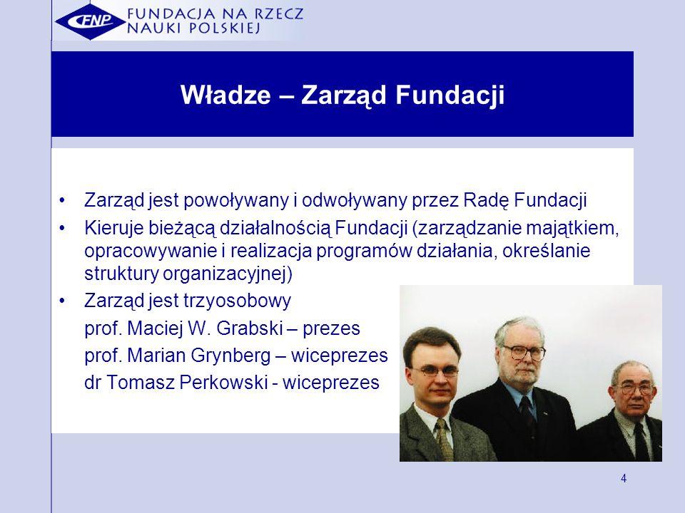 4 Władze – Zarząd Fundacji Zarząd jest powoływany i odwoływany przez Radę Fundacji Kieruje bieżącą działalnością Fundacji (zarządzanie majątkiem, opracowywanie i realizacja programów działania, określanie struktury organizacyjnej) Zarząd jest trzyosobowy prof.