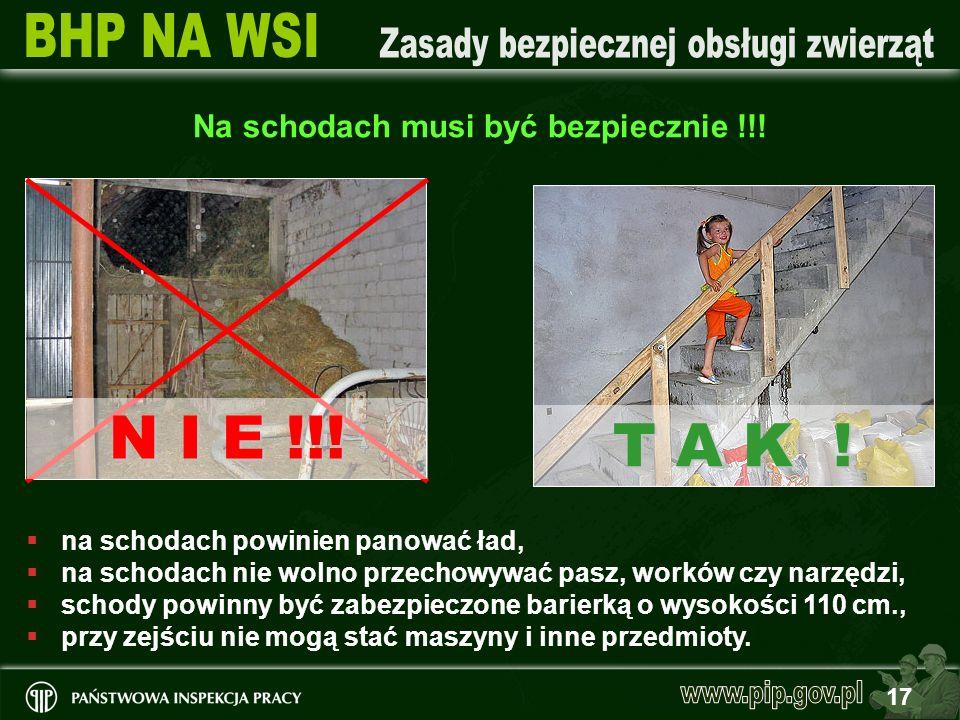 17 Na schodach musi być bezpiecznie !!! na schodach powinien panować ład, na schodach nie wolno przechowywać pasz, worków czy narzędzi, schody powinny