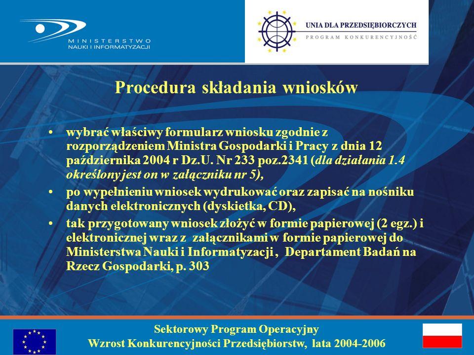 Sektorowy Program Operacyjny Wzrost Konkurencyjności Przedsiębiorstw, lata 2004-2006 Realizacja projektu realizacja projektu zgodnie z warunkami umowy, dofinansowanie przekazywane jest na zasadach refundacji (po dostarczeniu prawidłowo wypełnionego wniosku o płatność wraz z niezbędnymi załącznikami), niedokonywanie modyfikacji w projekcie (rozp.