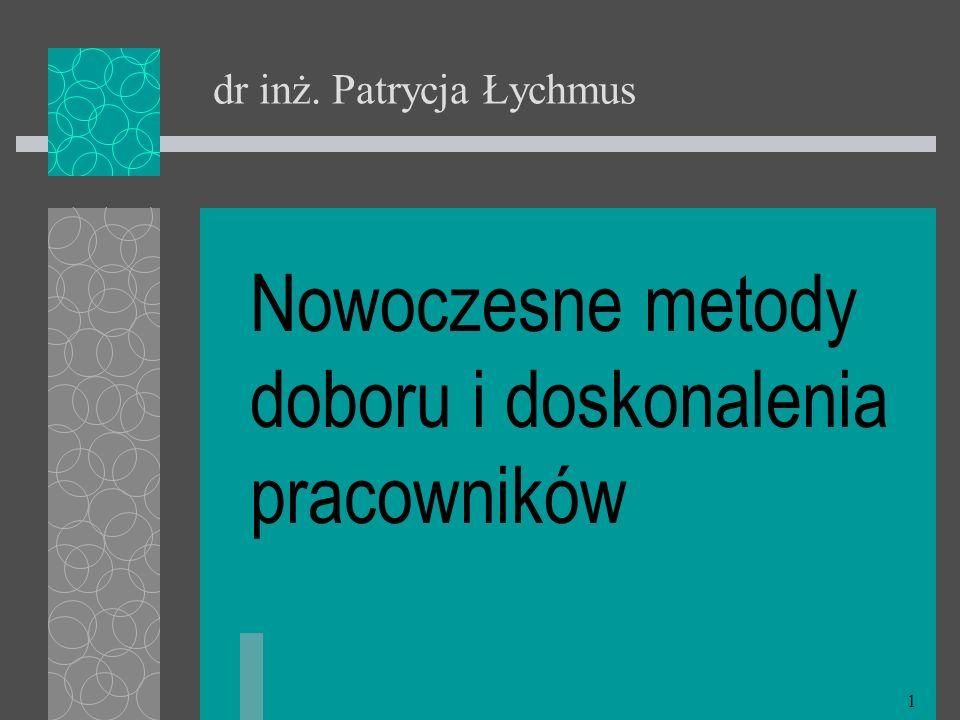 1 dr inż. Patrycja Łychmus Nowoczesne metody doboru i doskonalenia pracowników