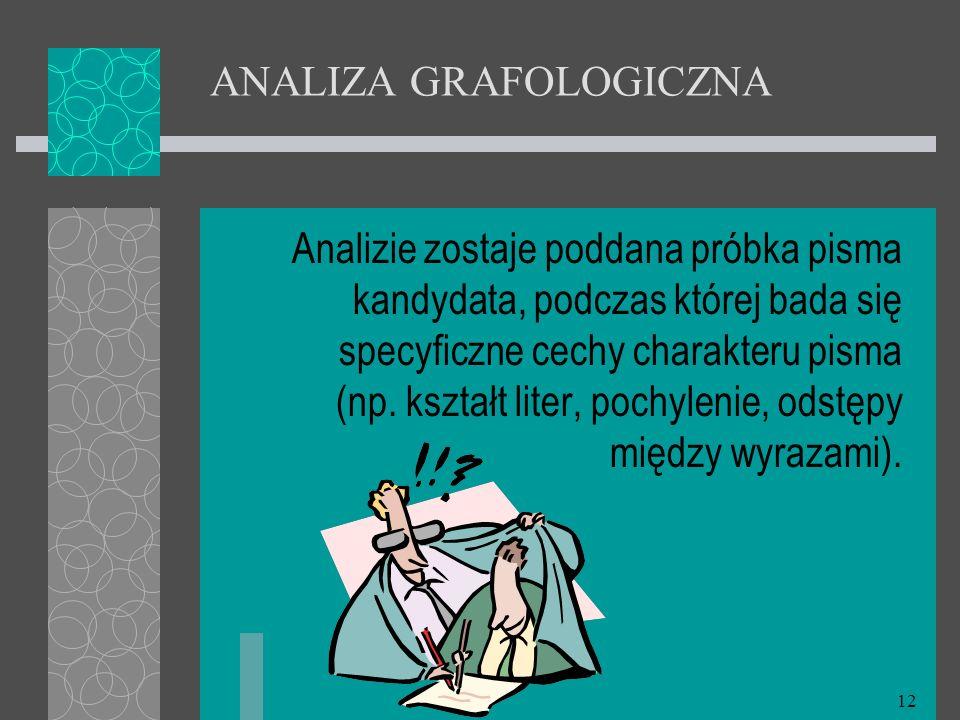 12 ANALIZA GRAFOLOGICZNA Analizie zostaje poddana próbka pisma kandydata, podczas której bada się specyficzne cechy charakteru pisma (np. kształt lite