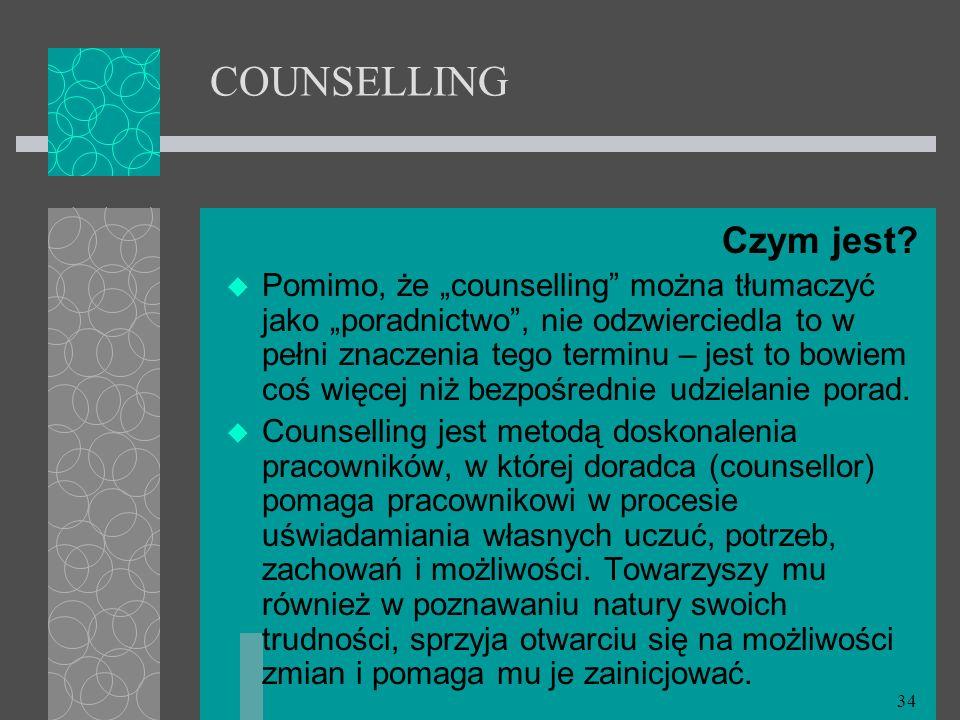 34 COUNSELLING Czym jest? Pomimo, że counselling można tłumaczyć jako poradnictwo, nie odzwierciedla to w pełni znaczenia tego terminu – jest to bowie
