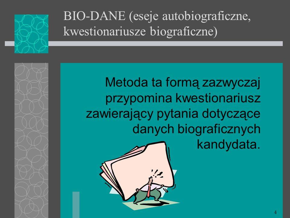 4 BIO-DANE (eseje autobiograficzne, kwestionariusze biograficzne) Metoda ta formą zazwyczaj przypomina kwestionariusz zawierający pytania dotyczące da