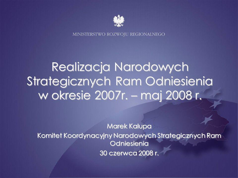 Realizacja Narodowych Strategicznych Ram Odniesienia w okresie 2007r. – maj 2008 r. Marek Kalupa Komitet Koordynacyjny Narodowych Strategicznych Ram O