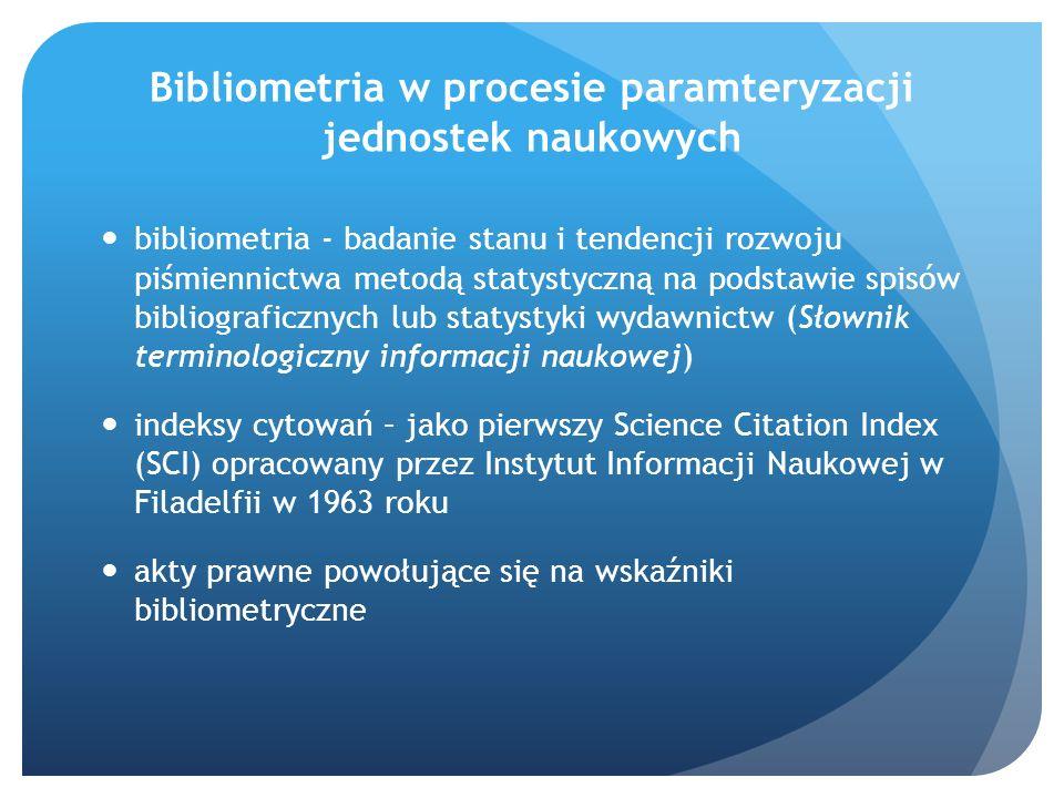 Bibliometria w procesie paramteryzacji jednostek naukowych bibliometria - badanie stanu i tendencji rozwoju piśmiennictwa metodą statystyczną na podst