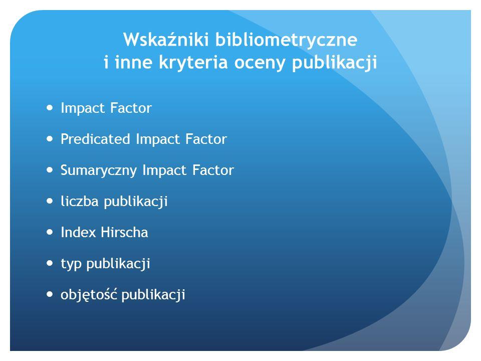 Wskaźniki bibliometryczne i inne kryteria oceny publikacji Impact Factor Predicated Impact Factor Sumaryczny Impact Factor liczba publikacji Index Hir