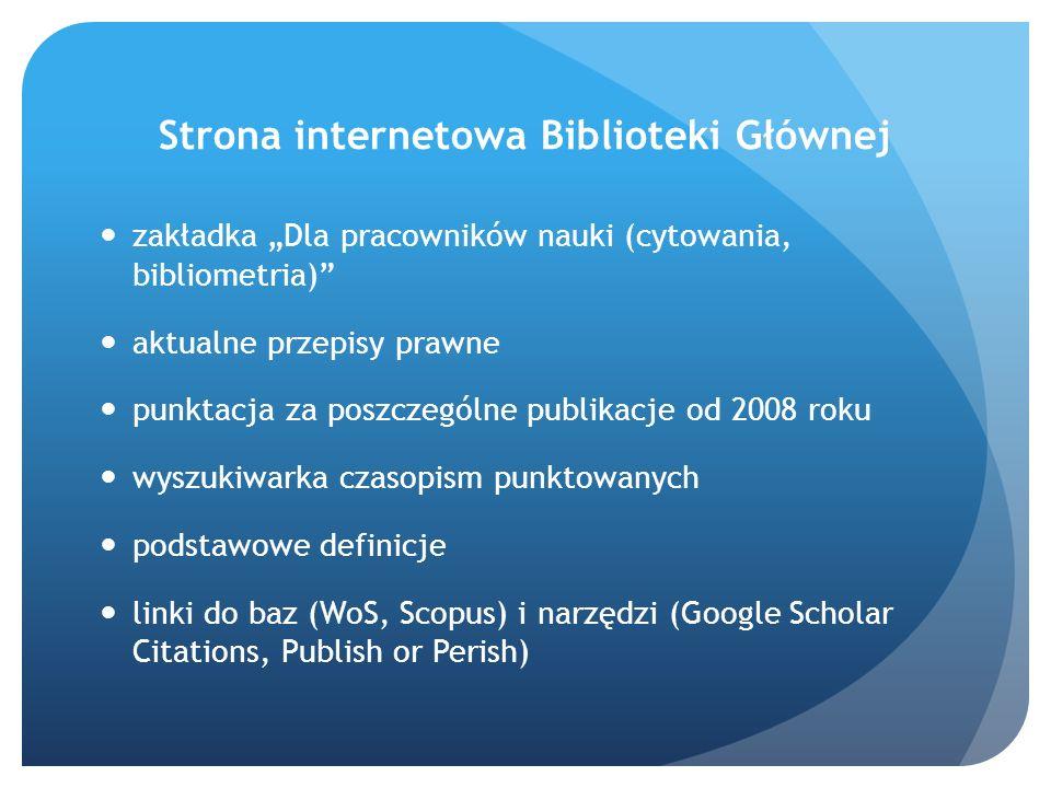 Strona internetowa Biblioteki Głównej zakładka Dla pracowników nauki (cytowania, bibliometria) aktualne przepisy prawne punktacja za poszczególne publ