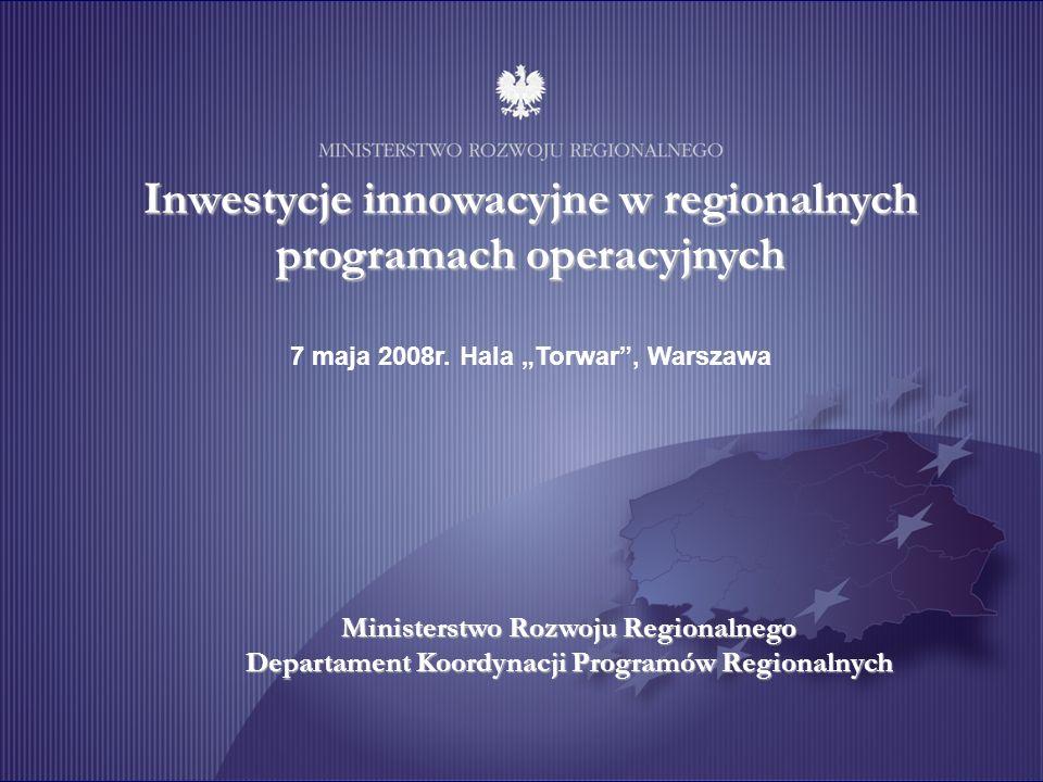 Ministerstwo Rozwoju Regionalnego Departament Koordynacji Programów Regionalnych Inwestycje innowacyjne w regionalnych programach operacyjnych 7 maja 2008r.