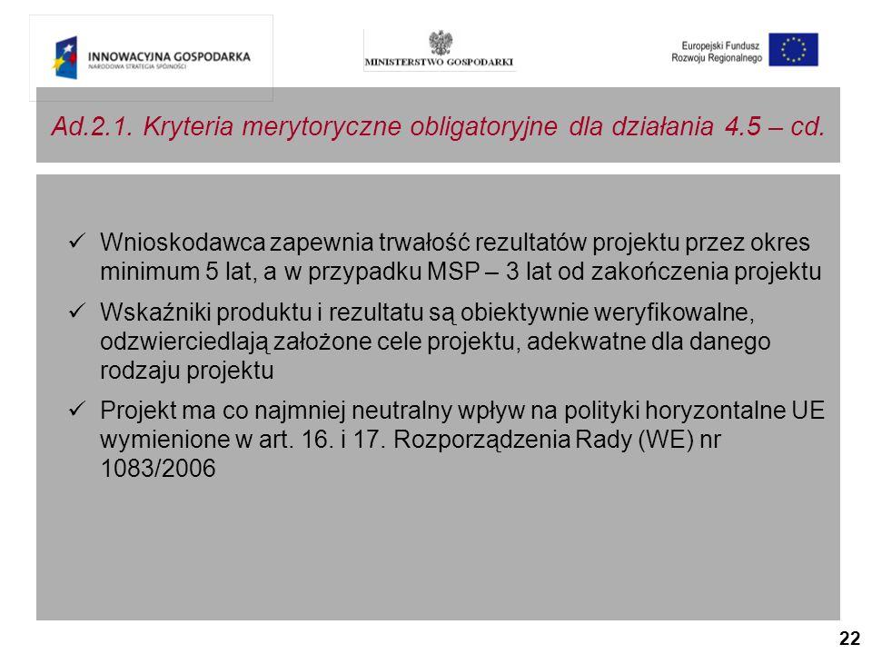 22 Ad.2.1. Kryteria merytoryczne obligatoryjne dla działania 4.5 – cd.