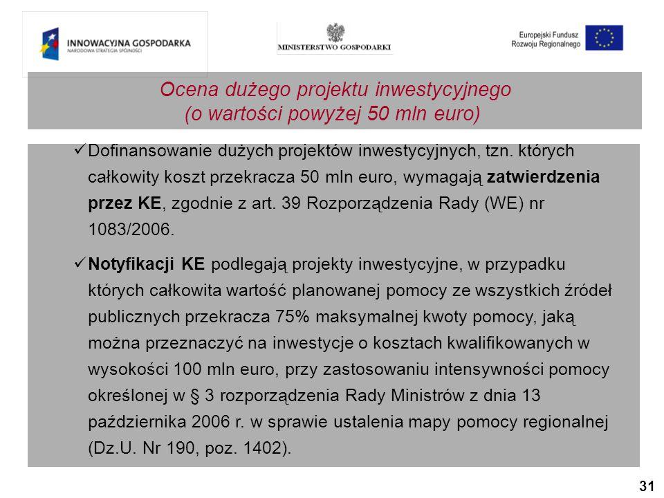 31 Ocena dużego projektu inwestycyjnego (o wartości powyżej 50 mln euro) Dofinansowanie dużych projektów inwestycyjnych, tzn.