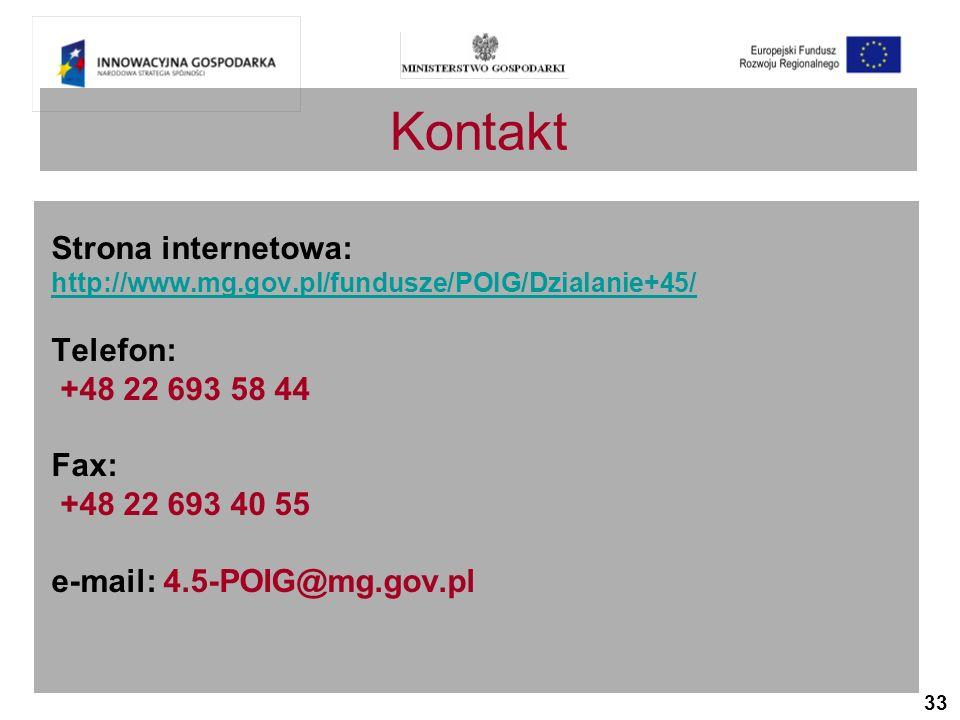 33 Kontakt Strona internetowa: http://www.mg.gov.pl/fundusze/POIG/Dzialanie+45/ Telefon: +48 22 693 58 44 Fax: +48 22 693 40 55 e-mail: 4.5-POIG@mg.gov.pl