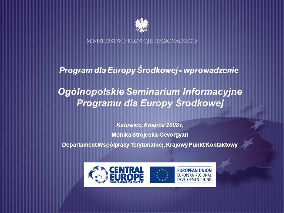 Program dla Europy Środkowej - wprowadzenie Ogólnopolskie Seminarium Informacyjne Programu dla Europy Środkowej Katowice, 6 marca 2008 r, Monika Stroj