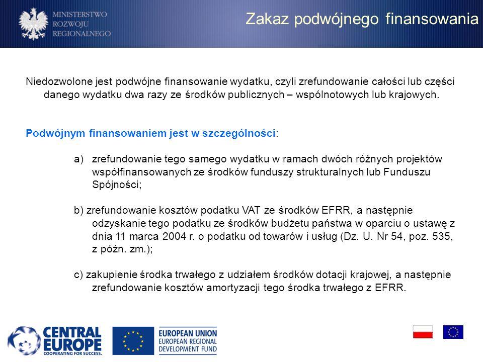Zakaz podwójnego finansowania Niedozwolone jest podwójne finansowanie wydatku, czyli zrefundowanie całości lub części danego wydatku dwa razy ze środk