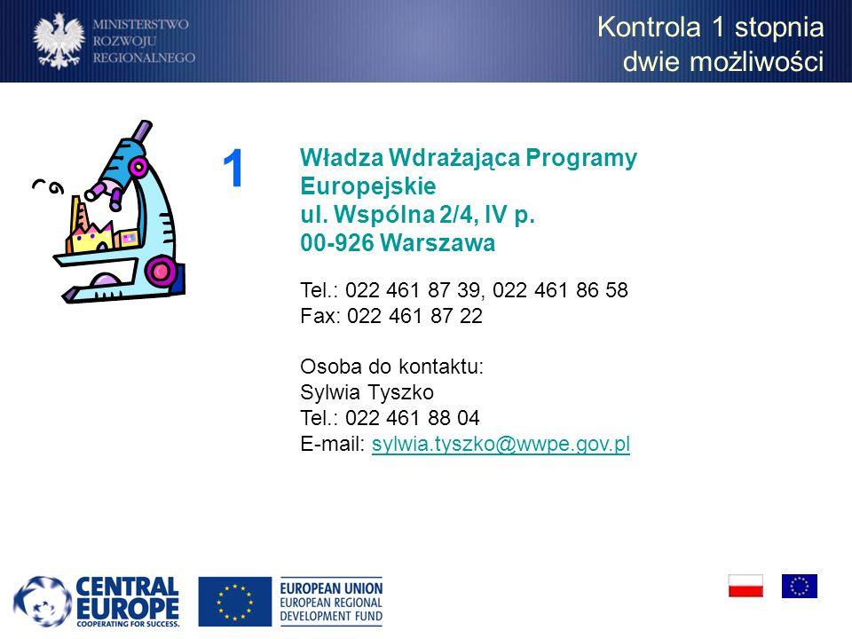 Kontrola 1 stopnia dwie możliwości Władza Wdrażająca Programy Europejskie ul. Wspólna 2/4, IV p. 00-926 Warszawa Tel.: 022 461 87 39, 022 461 86 58 Fa