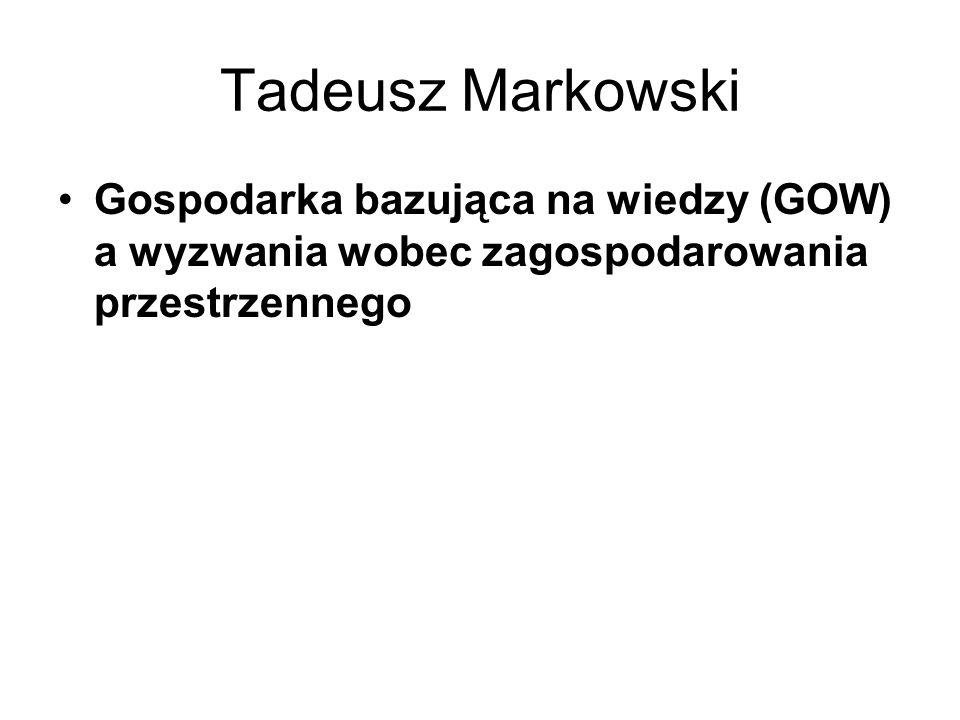 Tadeusz Markowski Gospodarka bazująca na wiedzy (GOW) a wyzwania wobec zagospodarowania przestrzennego