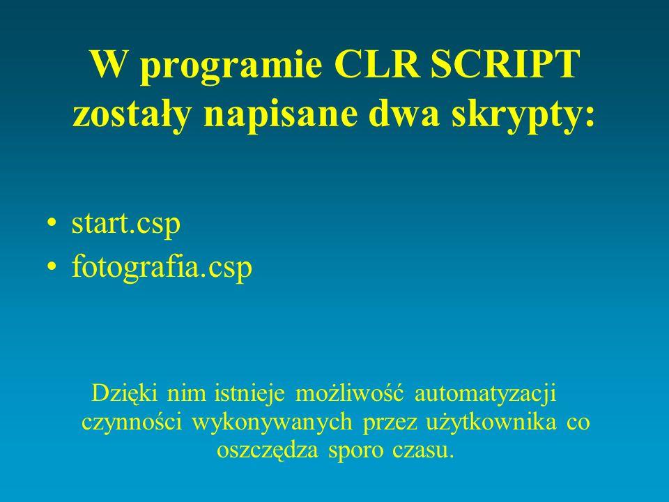 W programie CLR SCRIPT zostały napisane dwa skrypty: start.csp fotografia.csp Dzięki nim istnieje możliwość automatyzacji czynności wykonywanych przez