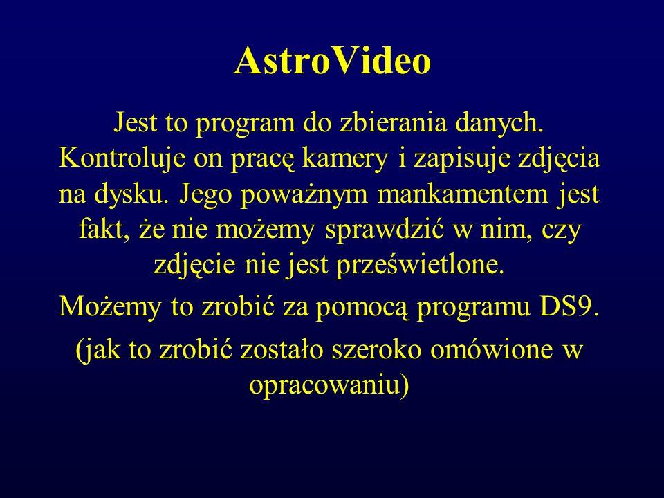 AstroVideo Jest to program do zbierania danych. Kontroluje on pracę kamery i zapisuje zdjęcia na dysku. Jego poważnym mankamentem jest fakt, że nie mo