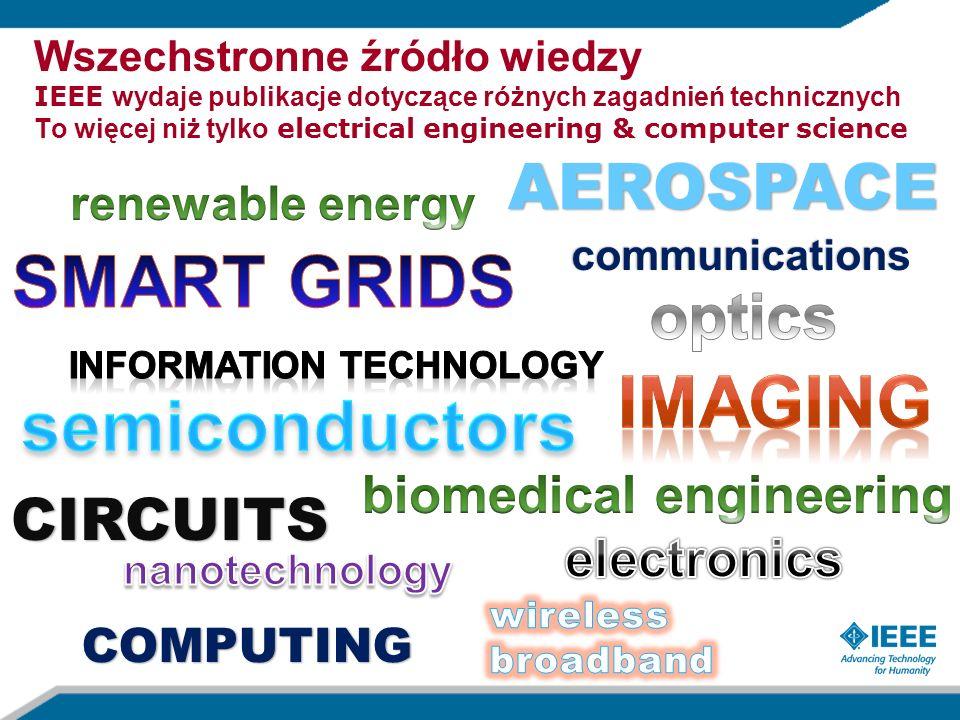 AEROSPACE communications CIRCUITS COMPUTING Wszechstronne źródło wiedzy IEEE wydaje publikacje dotyczące różnych zagadnień technicznych To więcej niż