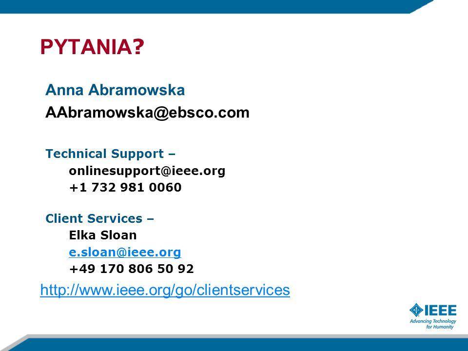 PYTANIA ? Anna Abramowska AAbramowska@ebsco.com Technical Support – onlinesupport@ieee.org +1 732 981 0060 Client Services – Elka Sloan e.sloan@ieee.o