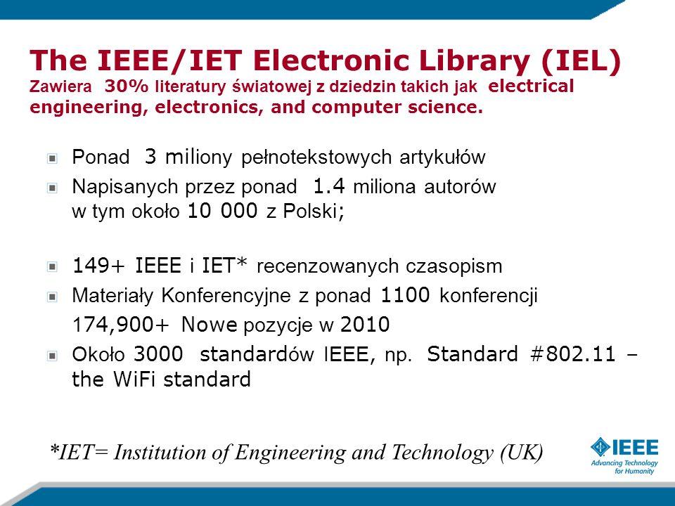 The IEEE/IET Electronic Library (IEL) Zawiera 30% literatury światowej z dziedzin takich jak electrical engineering, electronics, and computer science
