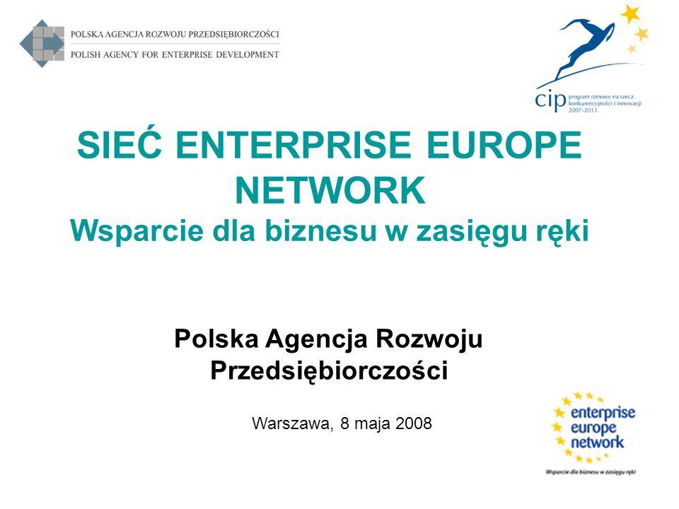 SIEĆ ENTERPRISE EUROPE NETWORK Wsparcie dla biznesu w zasięgu ręki Polska Agencja Rozwoju Przedsiębiorczości Warszawa, 8 maja 2008