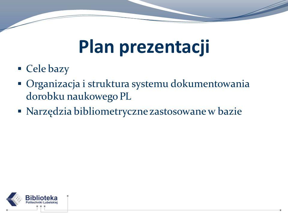 Plan prezentacji Cele bazy Organizacja i struktura systemu dokumentowania dorobku naukowego PL Narzędzia bibliometryczne zastosowane w bazie
