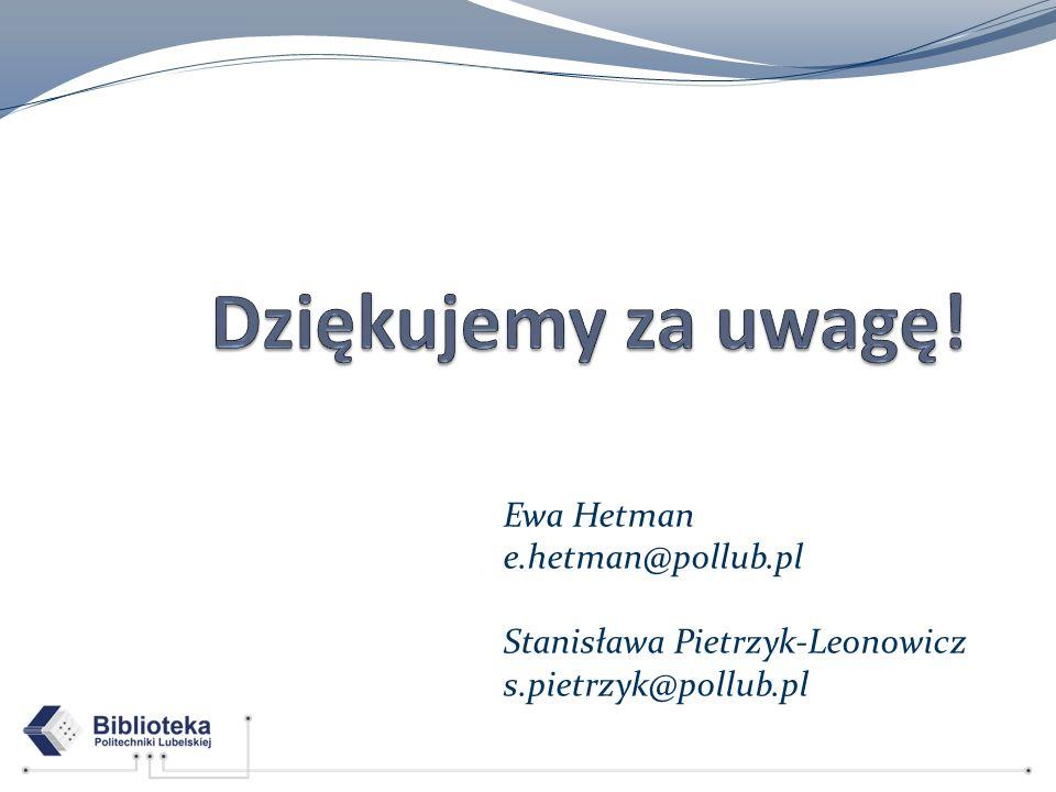 Ewa Hetman e.hetman@pollub.pl Stanisława Pietrzyk-Leonowicz s.pietrzyk@pollub.pl