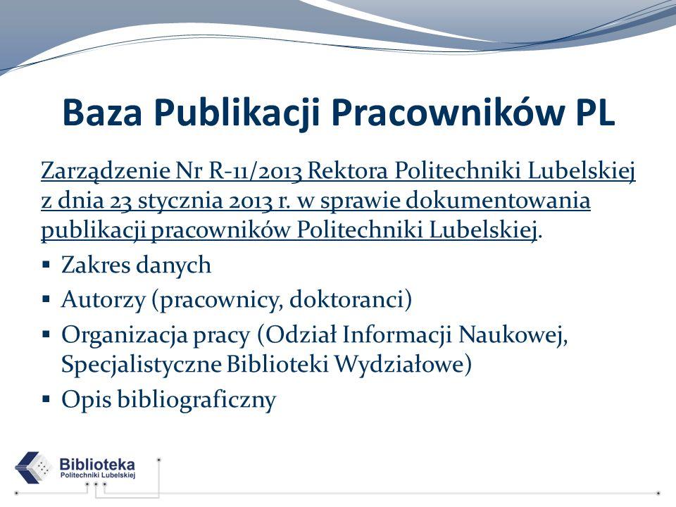 Baza Publikacji Pracowników PL Zarządzenie Nr R-11/2013 Rektora Politechniki Lubelskiej z dnia 23 stycznia 2013 r. w sprawie dokumentowania publikacji