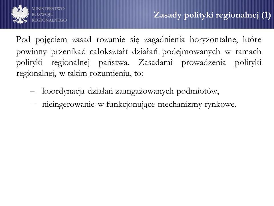 Zasady polityki regionalnej (1) Pod pojęciem zasad rozumie się zagadnienia horyzontalne, które powinny przenikać całokształt działań podejmowanych w ramach polityki regionalnej państwa.