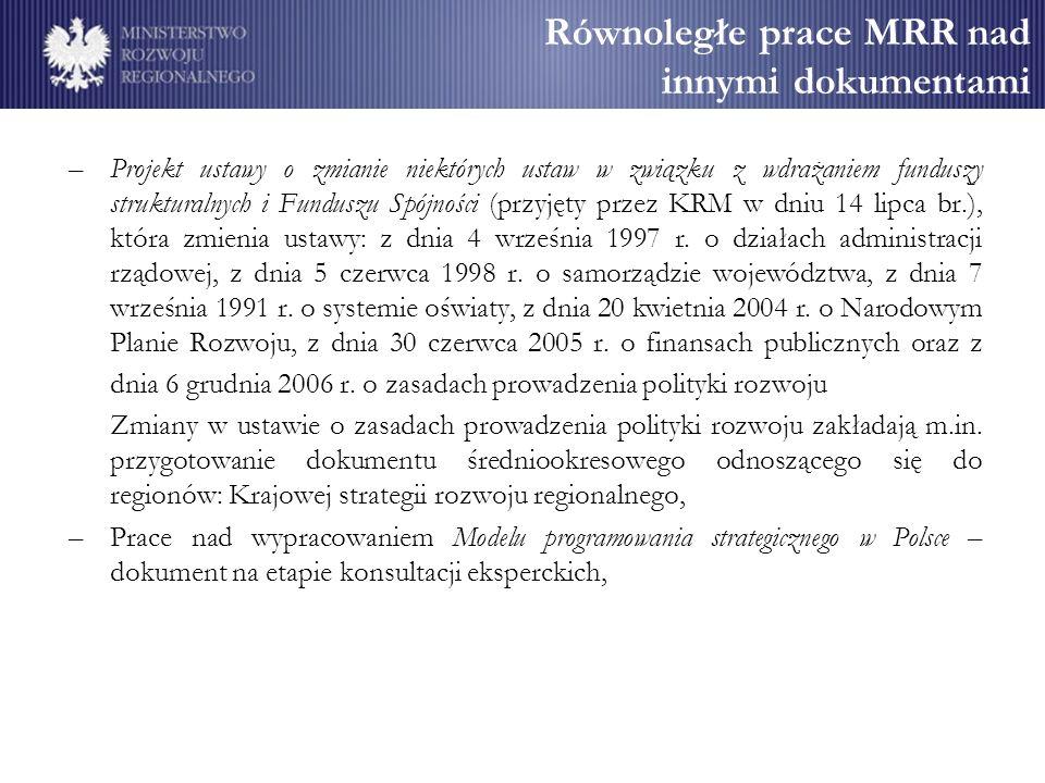 Równoległe prace MRR nad innymi dokumentami –Projekt ustawy o zmianie niektórych ustaw w związku z wdrażaniem funduszy strukturalnych i Funduszu Spójności (przyjęty przez KRM w dniu 14 lipca br.), która zmienia ustawy: z dnia 4 września 1997 r.