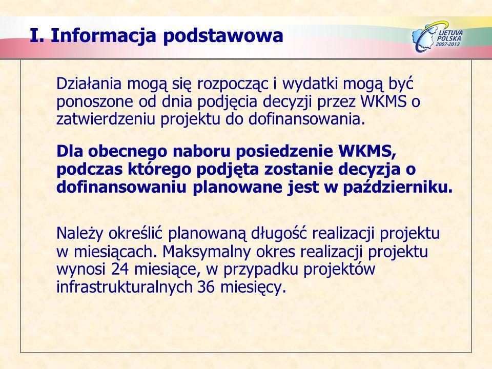 I. Informacja podstawowa Działania mogą się rozpocząc i wydatki mogą być ponoszone od dnia podjęcia decyzji przez WKMS o zatwierdzeniu projektu do dof