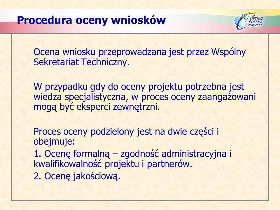Procedura oceny wniosków Ocena wniosku przeprowadzana jest przez Wspólny Sekretariat Techniczny.