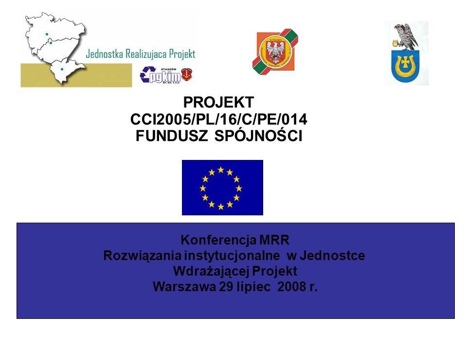 PROJEKT CCI2005/PL/16/C/PE/014 FUNDUSZ SPÓJNOŚCI Konferencja MRR Rozwiązania instytucjonalne w Jednostce Wdrażającej Projekt Warszawa 29 lipiec 2008 r