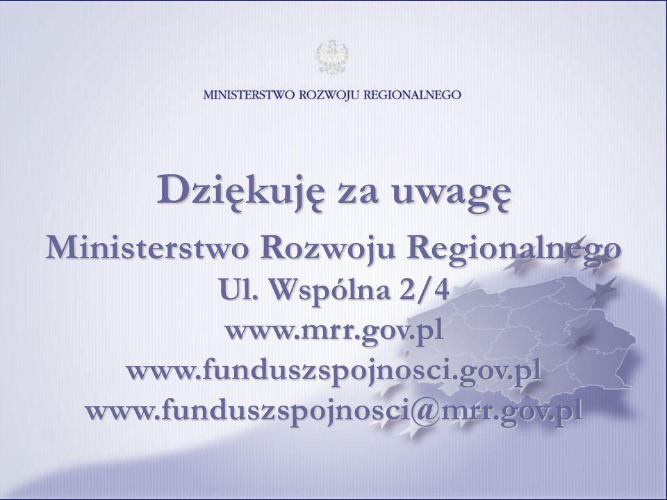 Dziękuję za uwagę Ministerstwo Rozwoju Regionalnego Ul. Wspólna 2/4 www.mrr.gov.pl www.funduszspojnosci.gov.pl www.funduszspojnosci@mrr.gov.pl