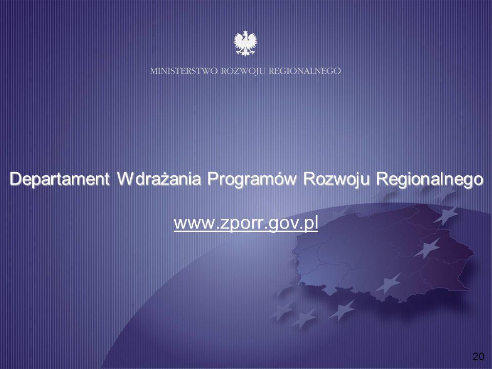 20 Departament Wdrażania Programów Rozwoju Regionalnego Departament Wdrażania Programów Rozwoju Regionalnego www.zporr.gov.pl